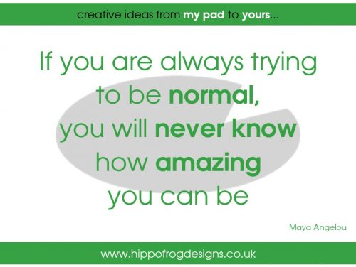 If you are always trying to be normal, you will never know how amazing you can be. Quote from Maya Angelou
